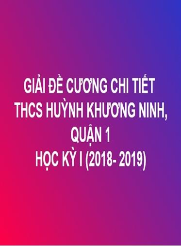 GIẢI CHI TIẾT ĐỀ CƯƠNG TOÁN HỌC KỲ I - THCS HUỲNH KHƯƠNG NINH, QUẬN 1 (NĂM HỌC: 2018- 2019)