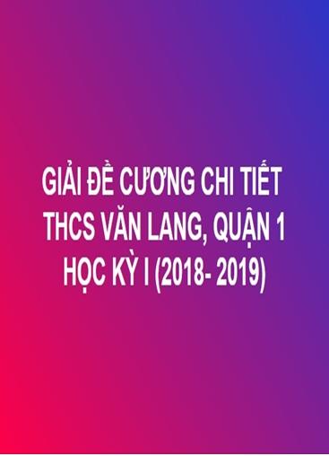 GIẢI CHI TIẾT ĐỀ CƯƠNG TOÁN HỌC KỲ I - THCS VĂN LANG, QUẬN 1 (NĂM HỌC: 2018- 2019)