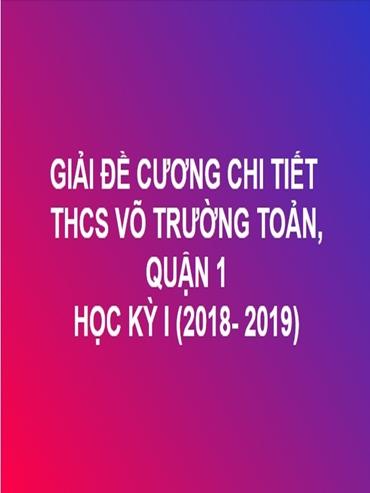 GIẢI CHI TIẾT ĐỀ CƯƠNG TOÁN HỌC KỲ I - THCS VÕ TRƯỜNG TOẢN, QUẬN 1 (NĂM HỌC: 2018- 2019)