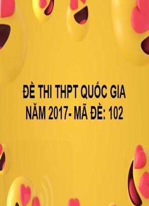 ĐỀ THI THPT QUỐC GIA- TOÁN- MÃ ĐỀ: 102- NĂM 2017