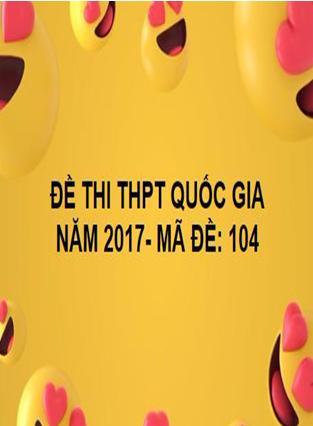 ĐỀ THI THPT QUỐC GIA- TOÁN- MÃ ĐỀ: 104- NĂM 2017