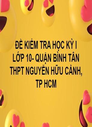 ĐỀ THI HỌC KỲ I- TOÁN 10- THPT NGUYỄN HỮU CẢNH- QUẬN BÌNH TÂN- TP HCM