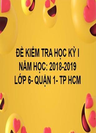 ĐỀ THI HỌC KỲ I- QUẬN 1- TOÁN 6- TP HCM- NĂM HỌC 2018- 2019