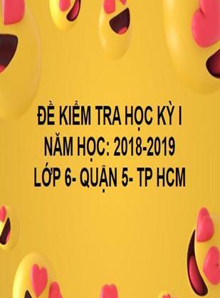 ĐỀ THI HỌC KỲ I- QUẬN 5- TOÁN 6- TP HCM- NĂM HỌC 2018- 2019