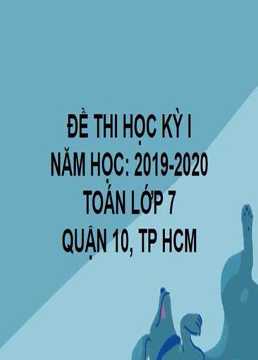 ĐỀ THI HỌC KỲ I- QUẬN 10- TOÁN 7- TP HCM- NĂM HỌC 2019- 2020