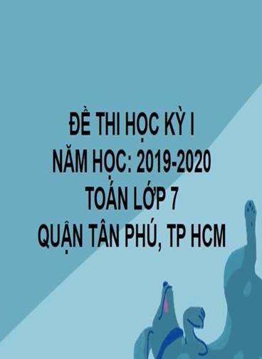 ĐỀ THI HỌC KỲ I- QUẬN TÂN PHÚ- TOÁN 7- TP HCM- NĂM HỌC 2019- 2020