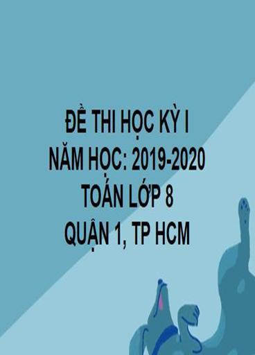 ĐỀ THI HỌC KỲ I- QUẬN 1- TOÁN 8- TP HCM- NĂM HỌC 2019- 2020