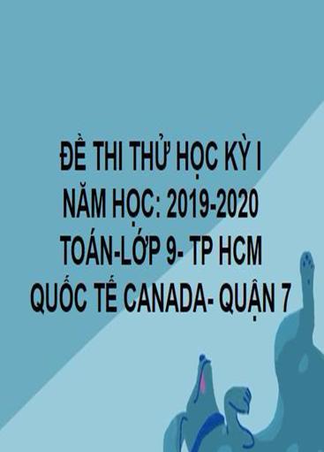 GIẢI ĐỀ THI THỬ HỌC KỲ I- QUẬN 7- QUỐC TẾ CANADA- TOÁN 9- TP HCM- NĂM HỌC 2019- 2020