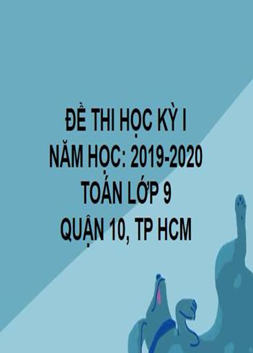 ĐỀ THI HỌC KỲ I- QUẬN 10- TOÁN 9- TP HCM- NĂM HỌC 2019- 2020