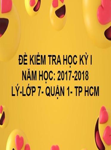 ĐỀ THI HỌC KỲ I- QUẬN 1- LÝ 7- TP HCM- NĂM HỌC 2017- 2018
