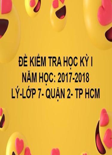 ĐỀ THI HỌC KỲ I- QUẬN 2- LÝ 7- TP HCM- NĂM HỌC 2017- 2018