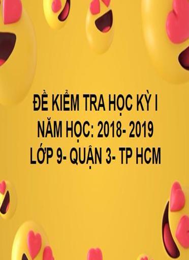 ĐỀ THI HỌC KỲ I- QUẬN 3- TOÁN 9- TP HCM- NĂM HỌC 2018- 2019