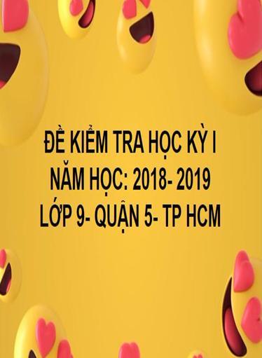 ĐỀ THI HỌC KỲ I- QUẬN 5- TOÁN 9- TP HCM- NĂM HỌC 2018- 2019