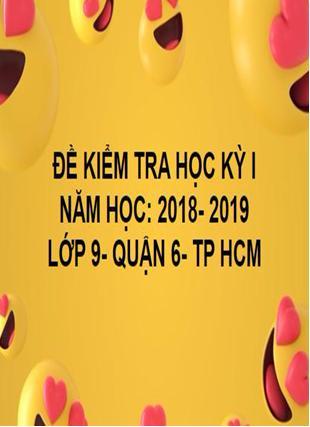 ĐỀ THI HỌC KỲ I- QUẬN 6- TOÁN 9- TP HCM- NĂM HỌC 2018- 2019