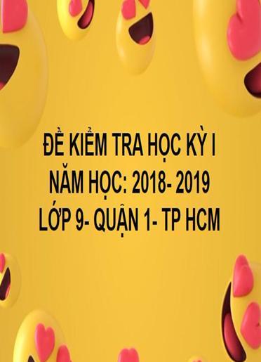 ĐỀ THI HỌC KỲ I- QUẬN 1- TOÁN 9- TP HCM- NĂM HỌC 2018- 2019