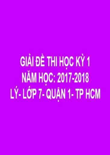 GIẢI ĐỀ THI HỌC KỲ I- QUẬN 1- LÝ 7- TP HCM- NĂM HỌC 2017- 2018